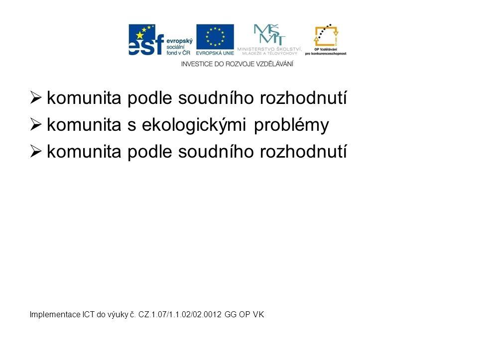  komunita podle soudního rozhodnutí  komunita s ekologickými problémy  komunita podle soudního rozhodnutí Implementace ICT do výuky č. CZ.1.07/1.1.