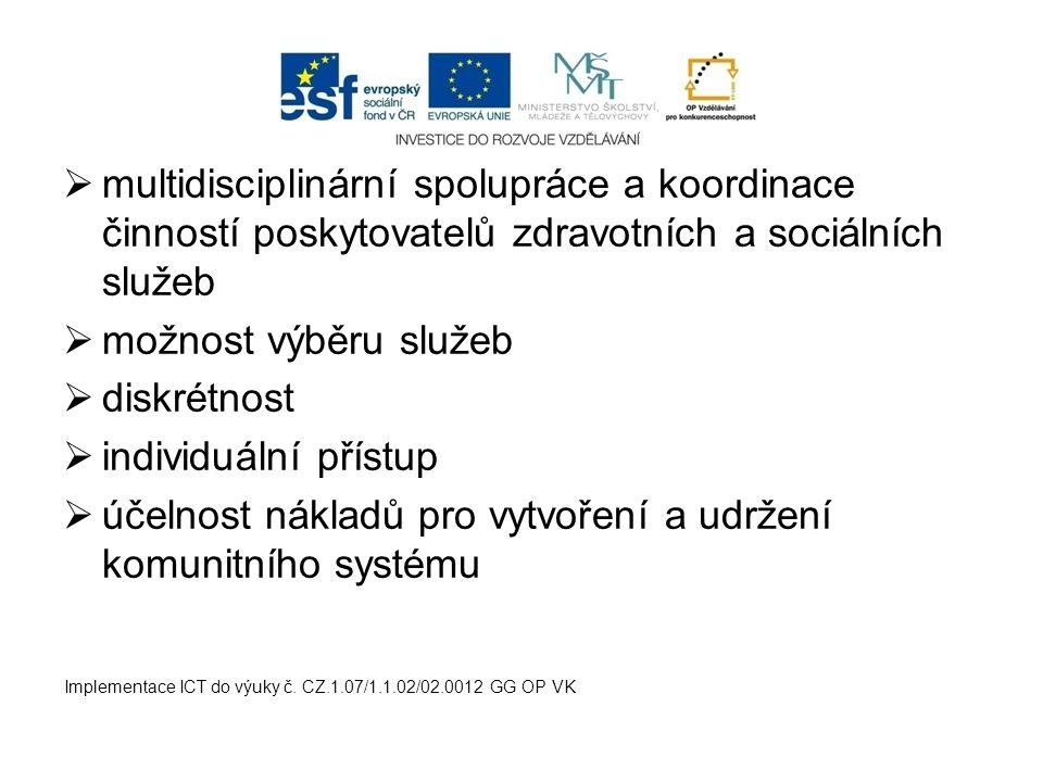  multidisciplinární spolupráce a koordinace činností poskytovatelů zdravotních a sociálních služeb  možnost výběru služeb  diskrétnost  individuál