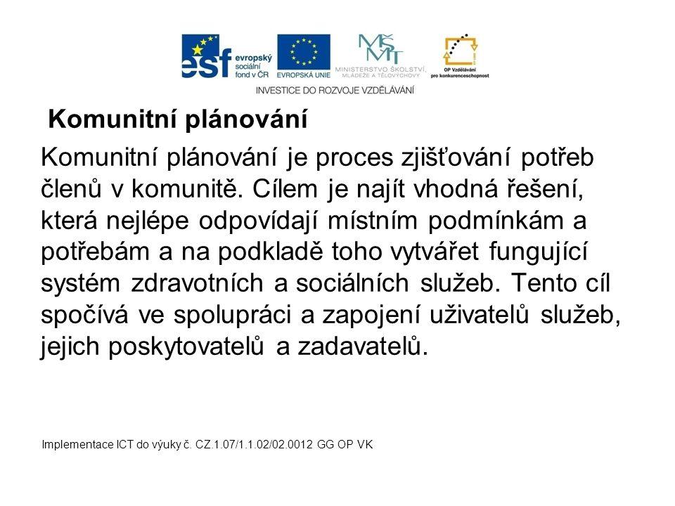 Komunitní plánování Komunitní plánování je proces zjišťování potřeb členů v komunitě. Cílem je najít vhodná řešení, která nejlépe odpovídají místním p
