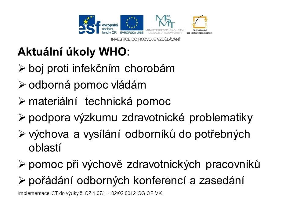 Aktuální úkoly WHO:  boj proti infekčním chorobám  odborná pomoc vládám  materiální technická pomoc  podpora výzkumu zdravotnické problematiky  v