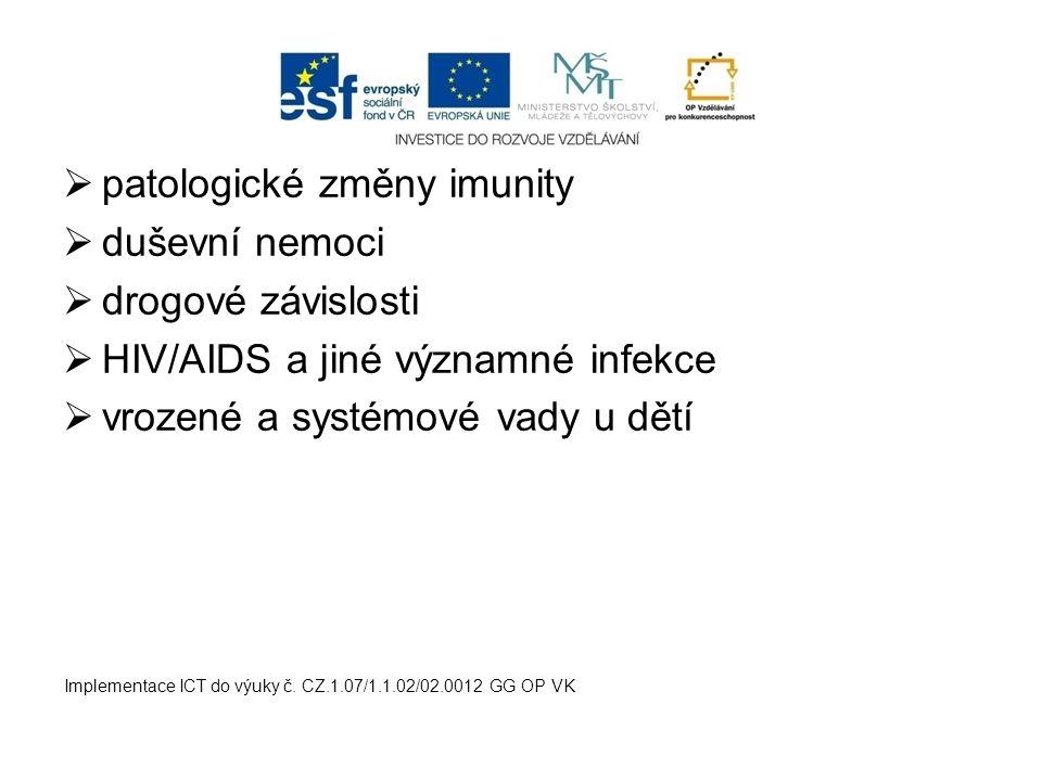  patologické změny imunity  duševní nemoci  drogové závislosti  HIV/AIDS a jiné významné infekce  vrozené a systémové vady u dětí Implementace IC