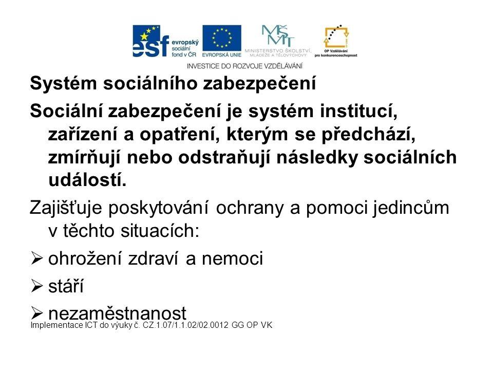 Systém sociálního zabezpečení Sociální zabezpečení je systém institucí, zařízení a opatření, kterým se předchází, zmírňují nebo odstraňují následky so