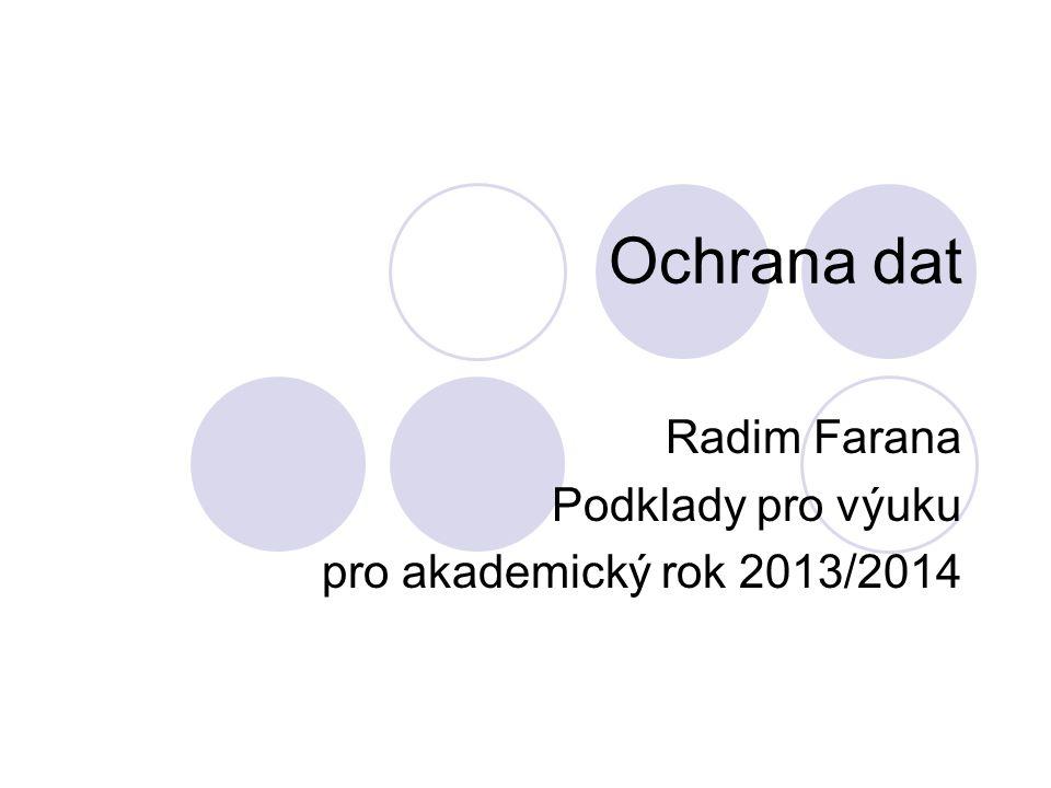 Ochrana dat Radim Farana Podklady pro výuku pro akademický rok 2013/2014