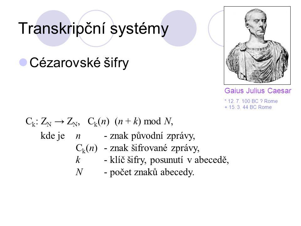 Transkripční systémy Cézarovské šifry C k : Z N → Z N, C k (n) (n + k) mod N, kde je n- znak původní zprávy, C k (n)- znak šifrované zprávy, k- klíč š