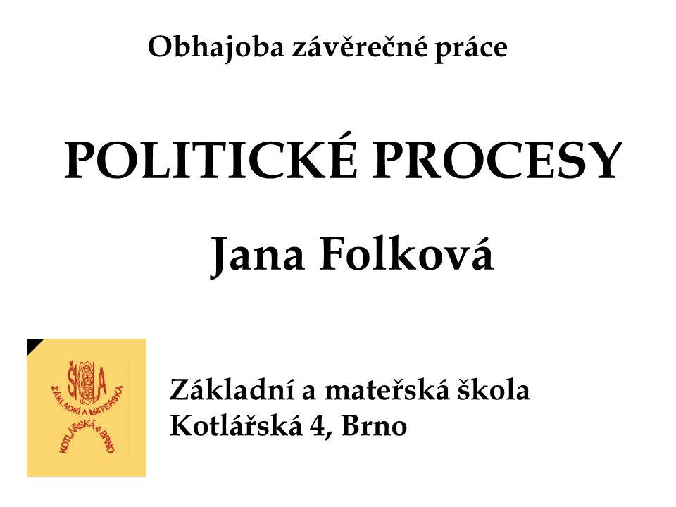 Obhajoba závěrečné práce POLITICKÉ PROCESY Jana Folková Základní a mateřská škola Kotlářská 4, Brno
