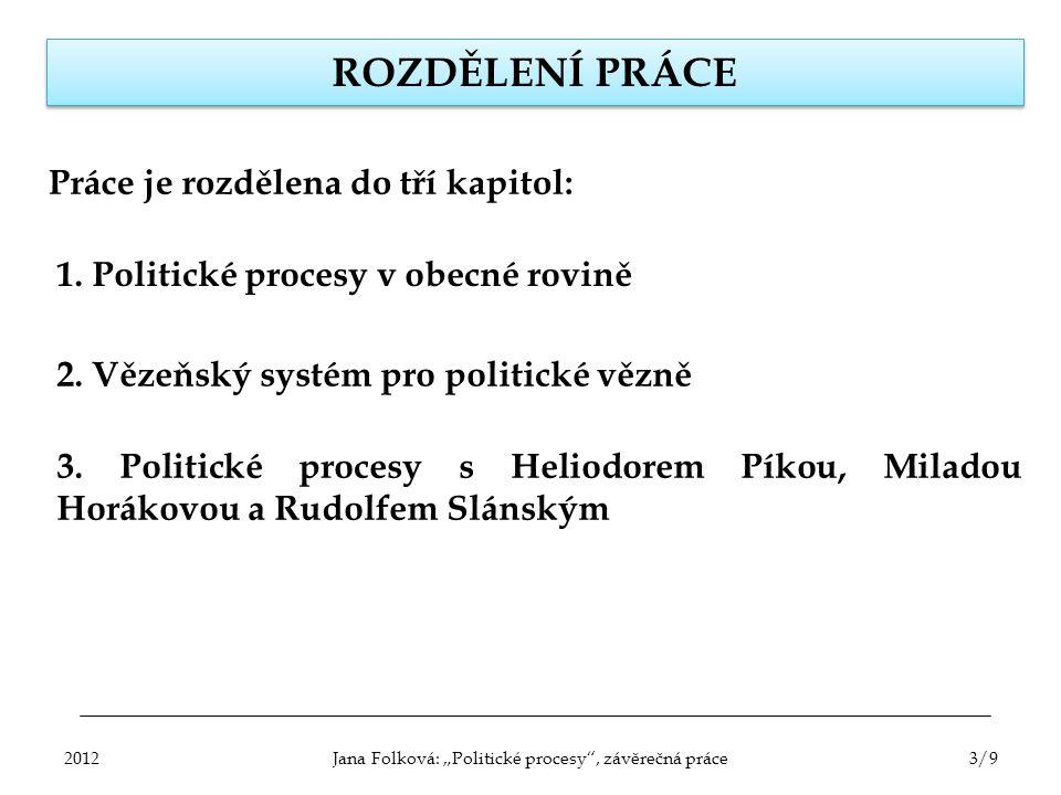 ROZDĚLENÍ PRÁCE Práce je rozdělena do tří kapitol: 1. Politické procesy v obecné rovině 2. Vězeňský systém pro politické vězně 3. Politické procesy s