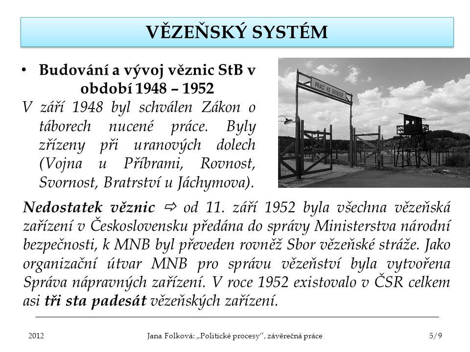 VĚZEŇSKÝ SYSTÉM Budování a vývoj věznic StB v období 1948 – 1952 V září 1948 byl schválen Zákon o táborech nucené práce. Byly zřízeny při uranových do