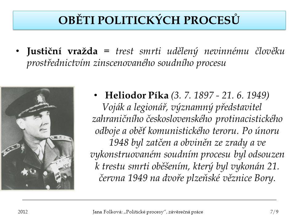 OBĚTI POLITICKÝCH PROCESŮ Justiční vražda = trest smrti udělený nevinnému člověku prostřednictvím zinscenovaného soudního procesu Heliodor Píka (3. 7.