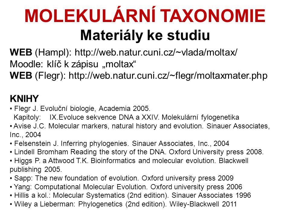 """MOLEKULÁRNÍ TAXONOMIE Materiály ke studiu WEB (Hampl): http://web.natur.cuni.cz/~vlada/moltax/ Moodle: klíč k zápisu """"moltax WEB (Flegr): http://web.natur.cuni.cz/~flegr/moltaxmater.php KNIHY Flegr J."""