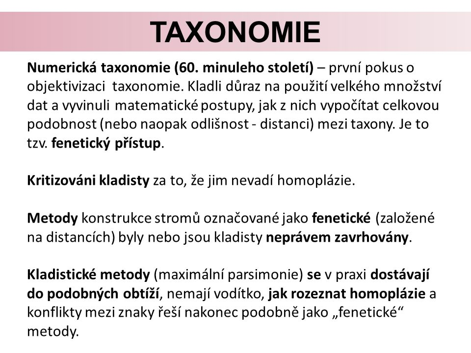 TAXONOMIE Numerická taxonomie (60.minuleho století) – první pokus o objektivizaci taxonomie.