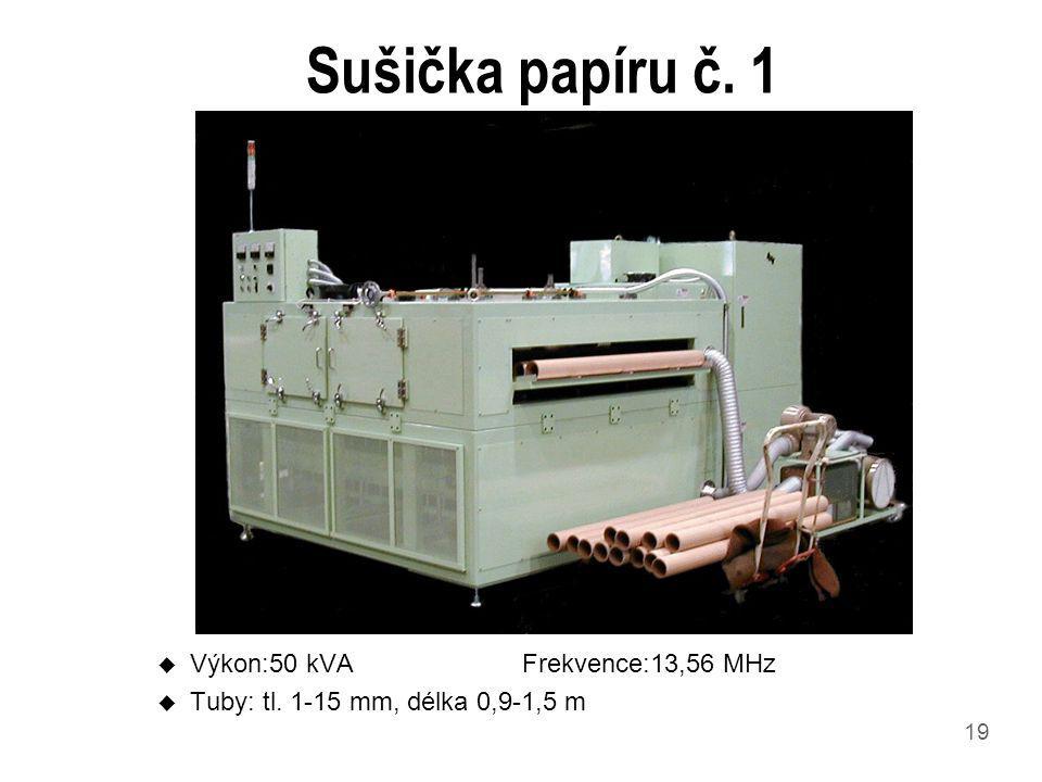 19 Sušička papíru č. 1 u Výkon:50 kVAFrekvence:13,56 MHz u Tuby: tl. 1-15 mm, délka 0,9-1,5 m