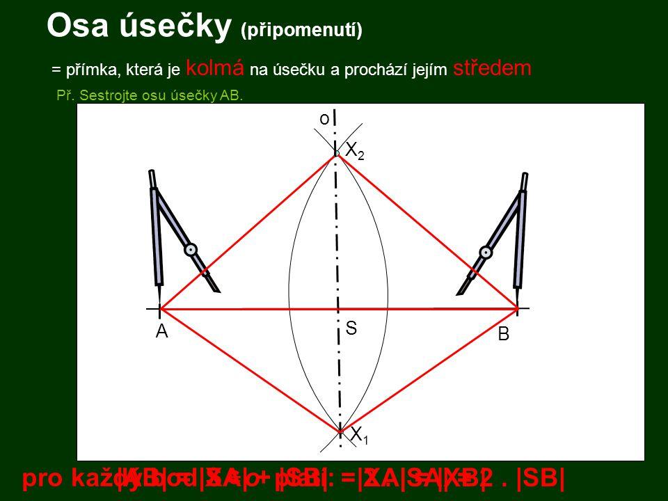 Osa úsečky (připomenutí) = přímka, která je kolmá na úsečku a prochází jejím středem Př.