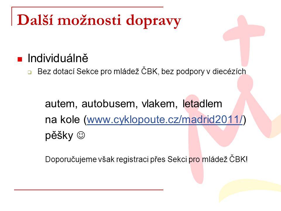 Další možnosti dopravy Individuálně  Bez dotací Sekce pro mládež ČBK, bez podpory v diecézích autem, autobusem, vlakem, letadlem na kole (www.cyklopoute.cz/madrid2011/)www.cyklopoute.cz/madrid2011/ pěšky Doporučujeme však registraci přes Sekci pro mládež ČBK!