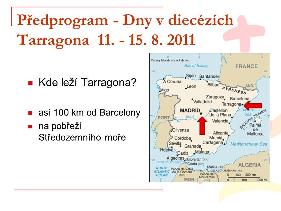 Předprogram - Dny v diecézích Tarragona 11. - 15. 8. 2011 Kde leží Tarragona? asi 100 km od Barcelony na pobřeží Středozemního moře