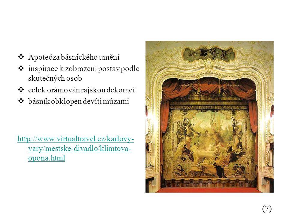  Apoteóza básnického umění  inspirace k zobrazení postav podle skutečných osob  celek orámován rajskou dekorací  básník obklopen devíti múzami http://www.virtualtravel.cz/karlovy- vary/mestske-divadlo/klimtova- opona.html (7)
