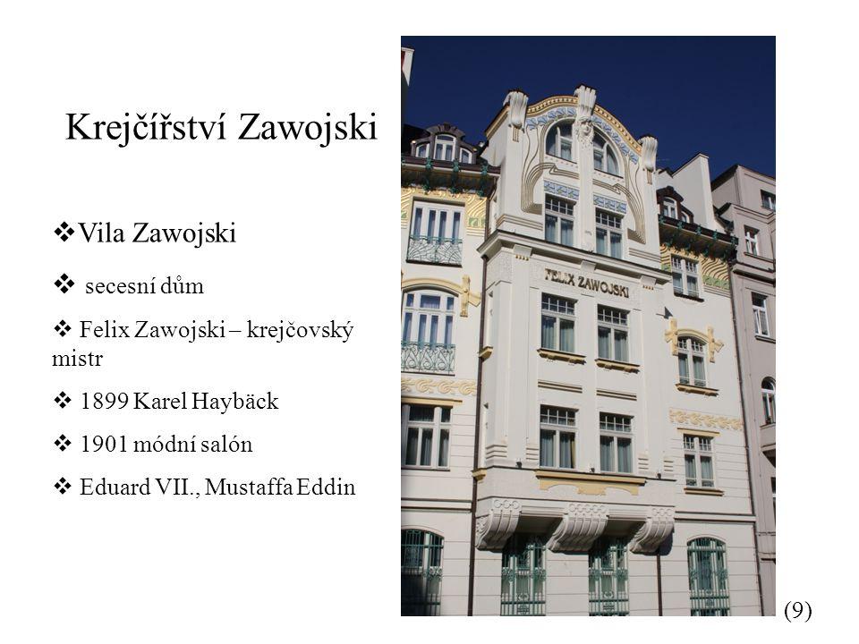 Krejčířství Zawojski (9)  Vila Zawojski  secesní dům  Felix Zawojski – krejčovský mistr  1899 Karel Haybäck  1901 módní salón  Eduard VII., Mustaffa Eddin