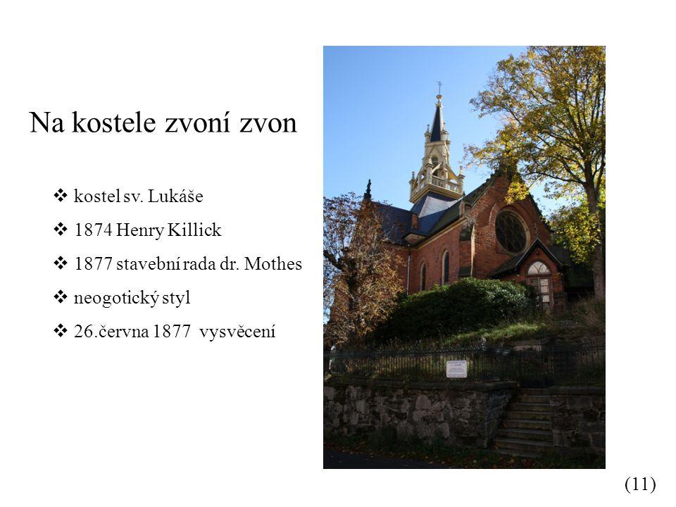 Na kostele zvoní zvon (11)  kostel sv.Lukáše  1874 Henry Killick  1877 stavební rada dr.