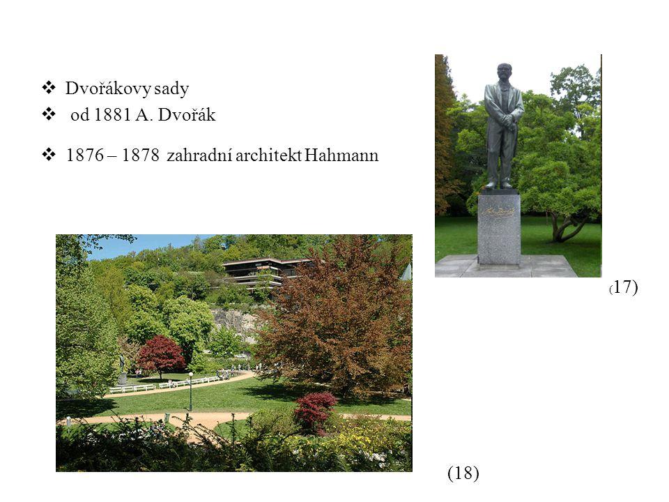  Dvořákovy sady  od 1881 A. Dvořák  1876 – 1878 zahradní architekt Hahmann ( 17) (18)