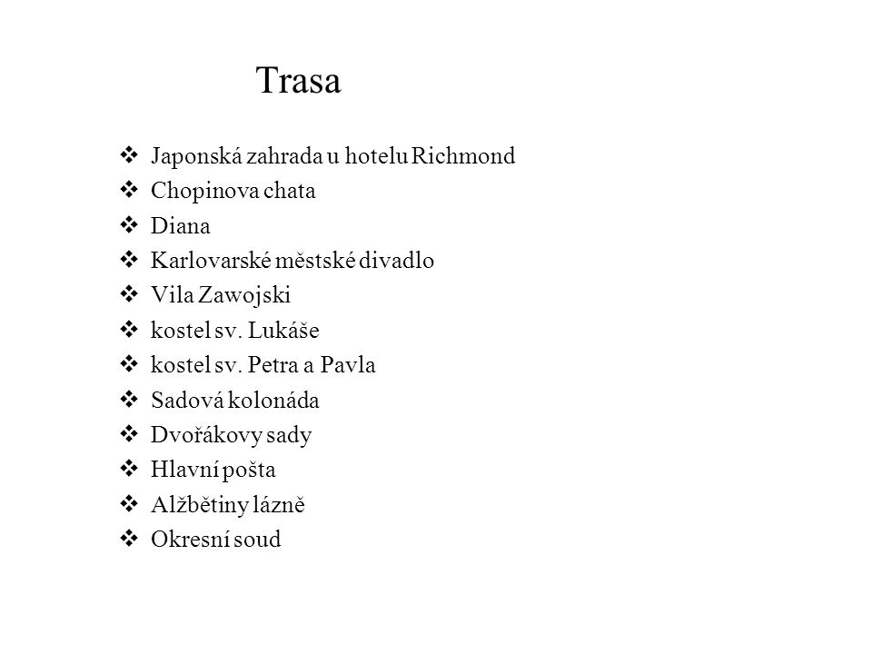 Trasa  Japonská zahrada u hotelu Richmond  Chopinova chata  Diana  Karlovarské městské divadlo  Vila Zawojski  kostel sv.