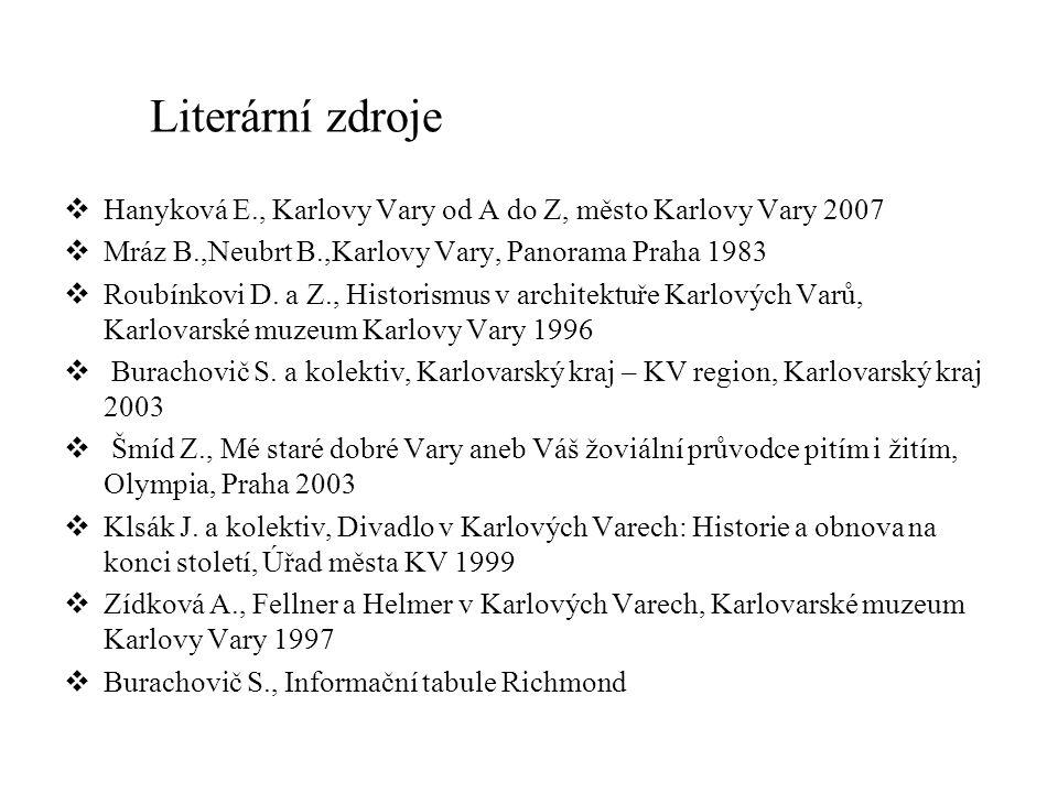 Literární zdroje  Hanyková E., Karlovy Vary od A do Z, město Karlovy Vary 2007  Mráz B.,Neubrt B.,Karlovy Vary, Panorama Praha 1983  Roubínkovi D.