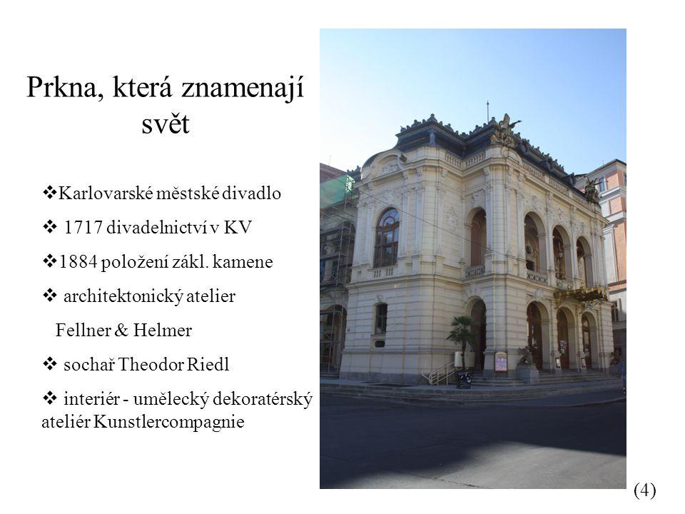 Prkna, která znamenají svět (4)  Karlovarské městské divadlo  1717 divadelnictví v KV  1884 položení zákl.
