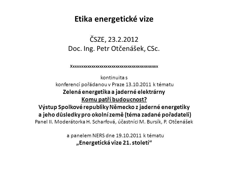 Etika energetické vize ČSZE, 23.2.2012 Doc. Ing. Petr Otčenášek, CSc. Xxxxxxxxxxxxxxxxxxxxxxxxxxxxxxxxxxxxxxxxxxx kontinuita s konferencí pořádanou v