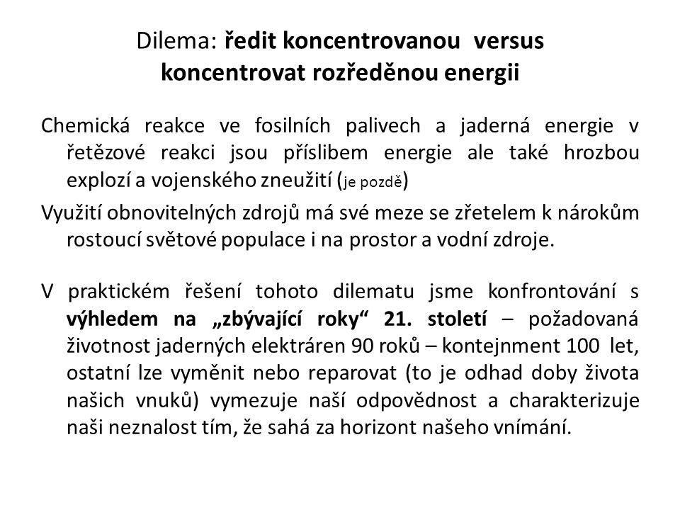 Dilema: ředit koncentrovanou versus koncentrovat rozředěnou energii Chemická reakce ve fosilních palivech a jaderná energie v řetězové reakci jsou pří