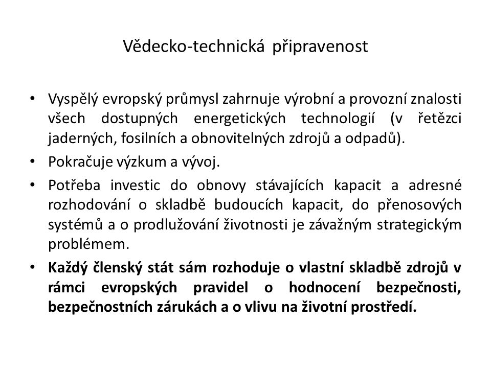 Vědecko-technická připravenost Vyspělý evropský průmysl zahrnuje výrobní a provozní znalosti všech dostupných energetických technologií (v řetězci jad
