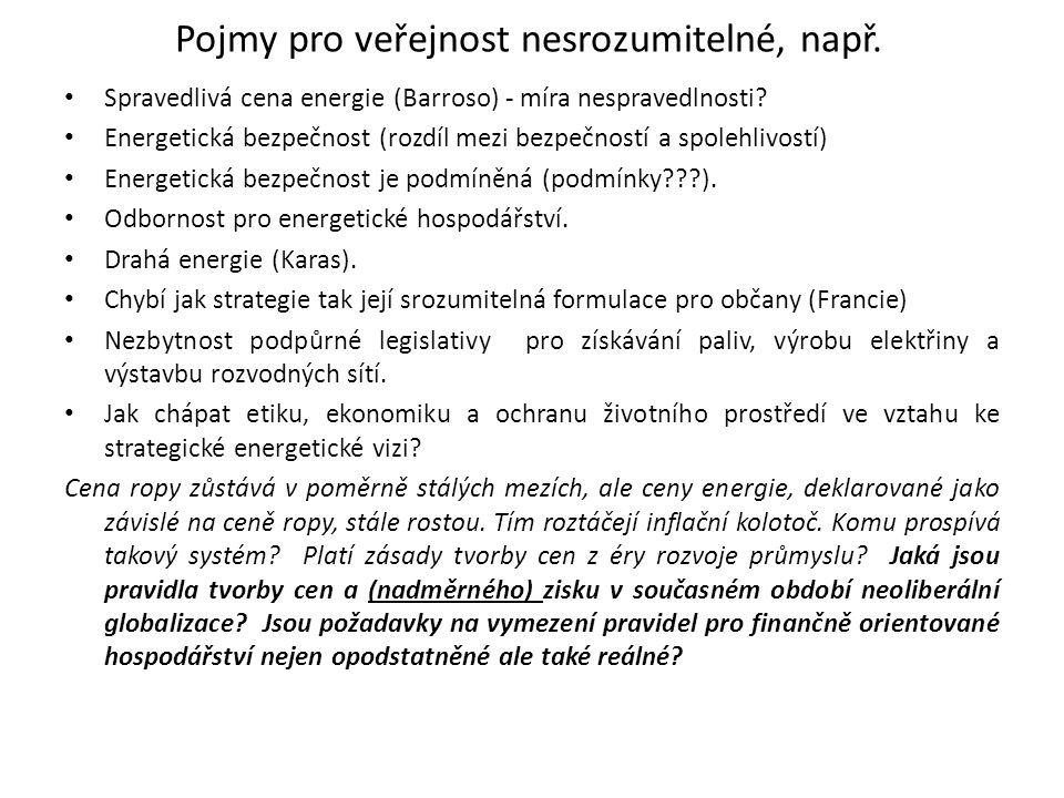Pojmy pro veřejnost nesrozumitelné, např. Spravedlivá cena energie (Barroso) - míra nespravedlnosti? Energetická bezpečnost (rozdíl mezi bezpečností a