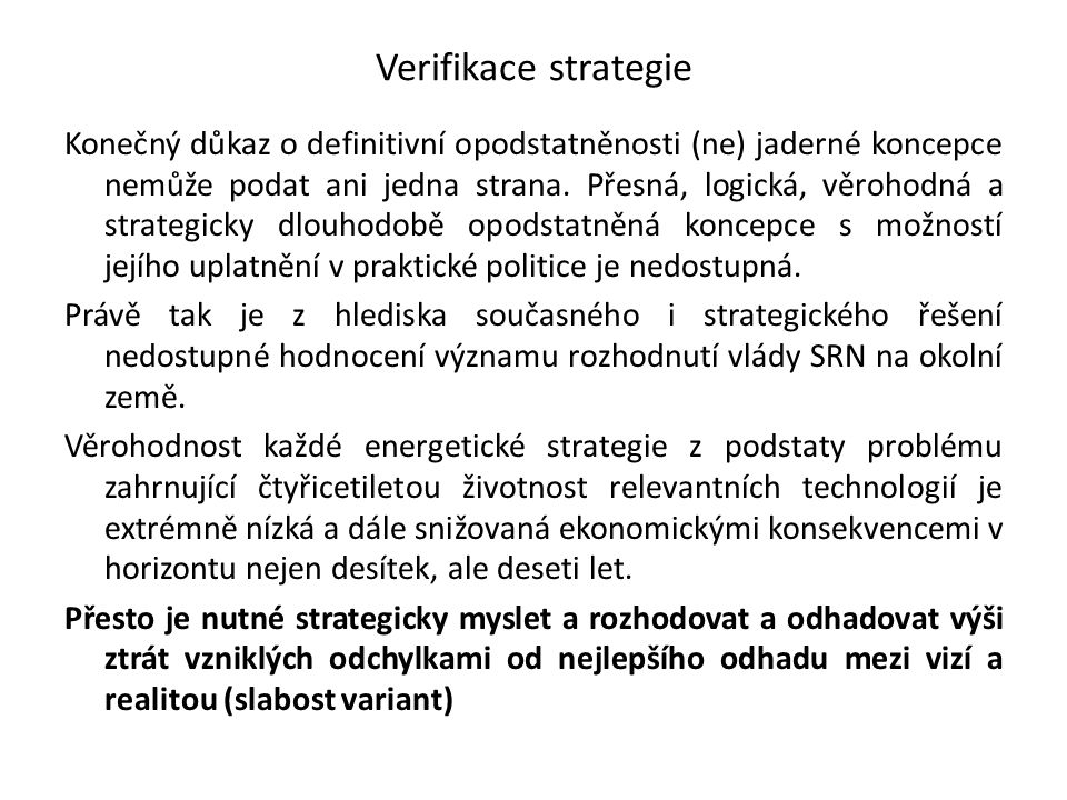 Verifikace strategie Konečný důkaz o definitivní opodstatněnosti (ne) jaderné koncepce nemůže podat ani jedna strana. Přesná, logická, věrohodná a str