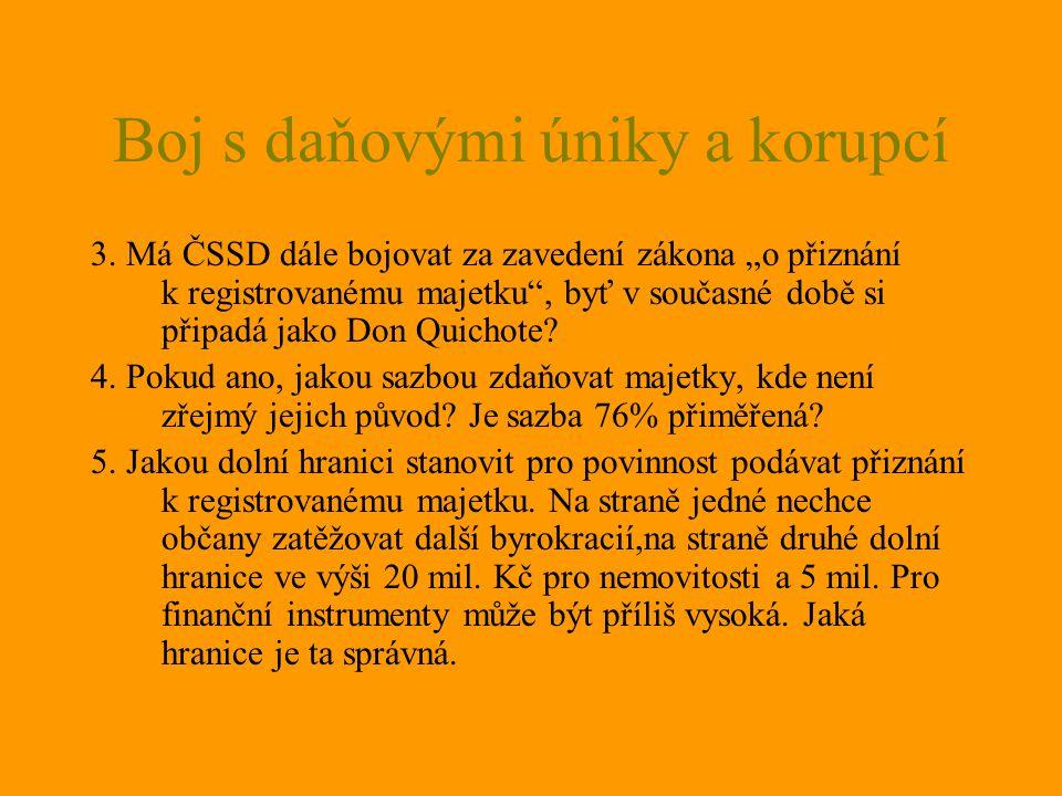 """Boj s daňovými úniky a korupcí 3. Má ČSSD dále bojovat za zavedení zákona """"o přiznání k registrovanému majetku"""", byť v současné době si připadá jako D"""