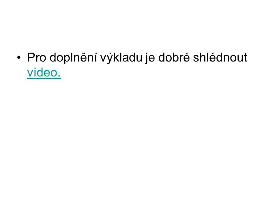 Pro doplnění výkladu je dobré shlédnout video. video.