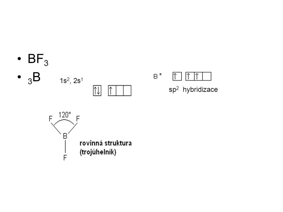 BF 3 3 B 1s 2, 2s 1 sp 2 hybridizace