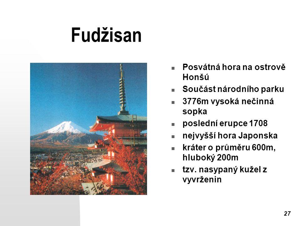 27 Fudžisan Posvátná hora na ostrově Honšú Součást národního parku 3776m vysoká nečinná sopka poslední erupce 1708 nejvyšší hora Japonska kráter o průměru 600m, hluboký 200m tzv.