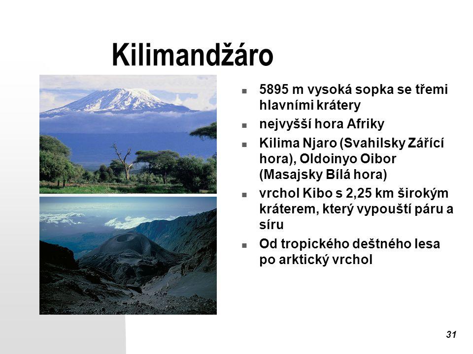 31 Kilimandžáro 5895 m vysoká sopka se třemi hlavními krátery nejvyšší hora Afriky Kilima Njaro (Svahilsky Zářící hora), Oldoinyo Oibor (Masajsky Bílá hora) vrchol Kibo s 2,25 km širokým kráterem, který vypouští páru a síru Od tropického deštného lesa po arktický vrchol