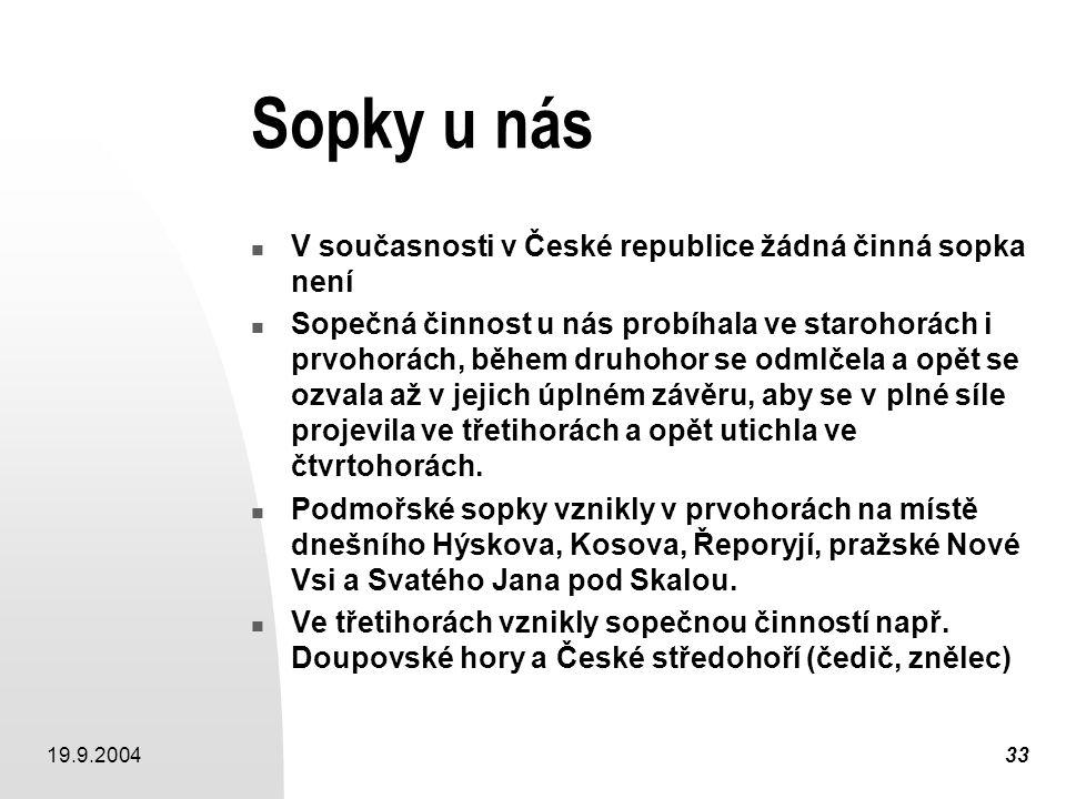 19.9.200433 Sopky u nás V současnosti v České republice žádná činná sopka není Sopečná činnost u nás probíhala ve starohorách i prvohorách, během druh