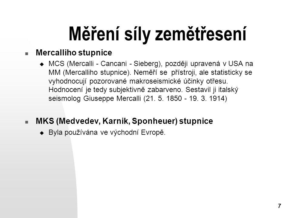 7 Měření síly zemětřesení Mercalliho stupnice  MCS (Mercalli - Cancani - Sieberg), později upravená v USA na MM (Mercalliho stupnice). Neměří se přís