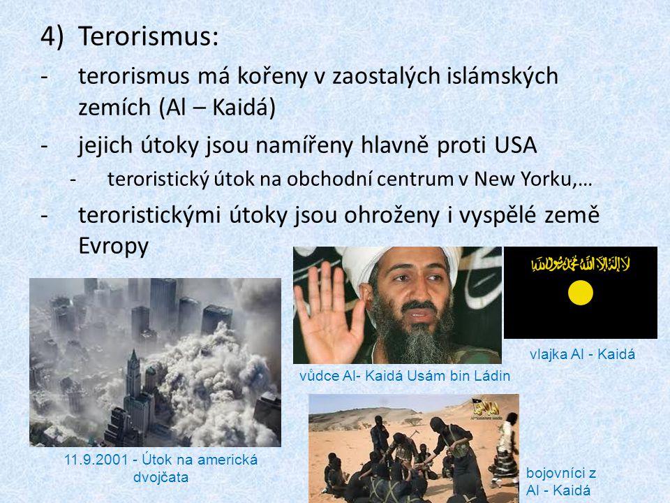 4)Terorismus: -terorismus má kořeny v zaostalých islámských zemích (Al – Kaidá) -jejich útoky jsou namířeny hlavně proti USA -teroristický útok na obc