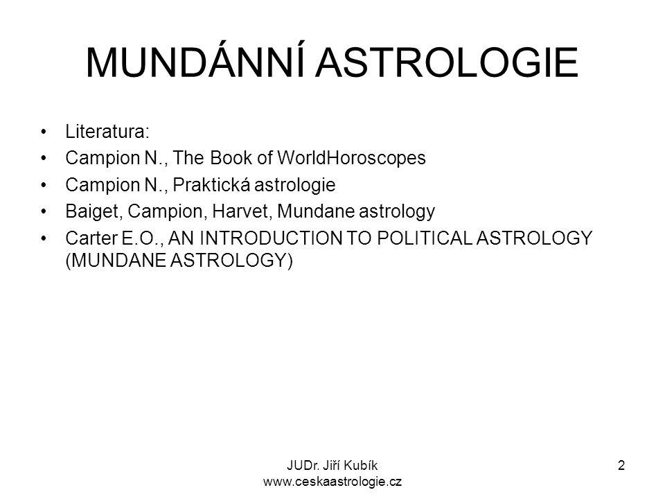 JUDr. Jiří Kubík www.ceskaastrologie.cz 2 MUNDÁNNÍ ASTROLOGIE Literatura: Campion N., The Book of WorldHoroscopes Campion N., Praktická astrologie Bai