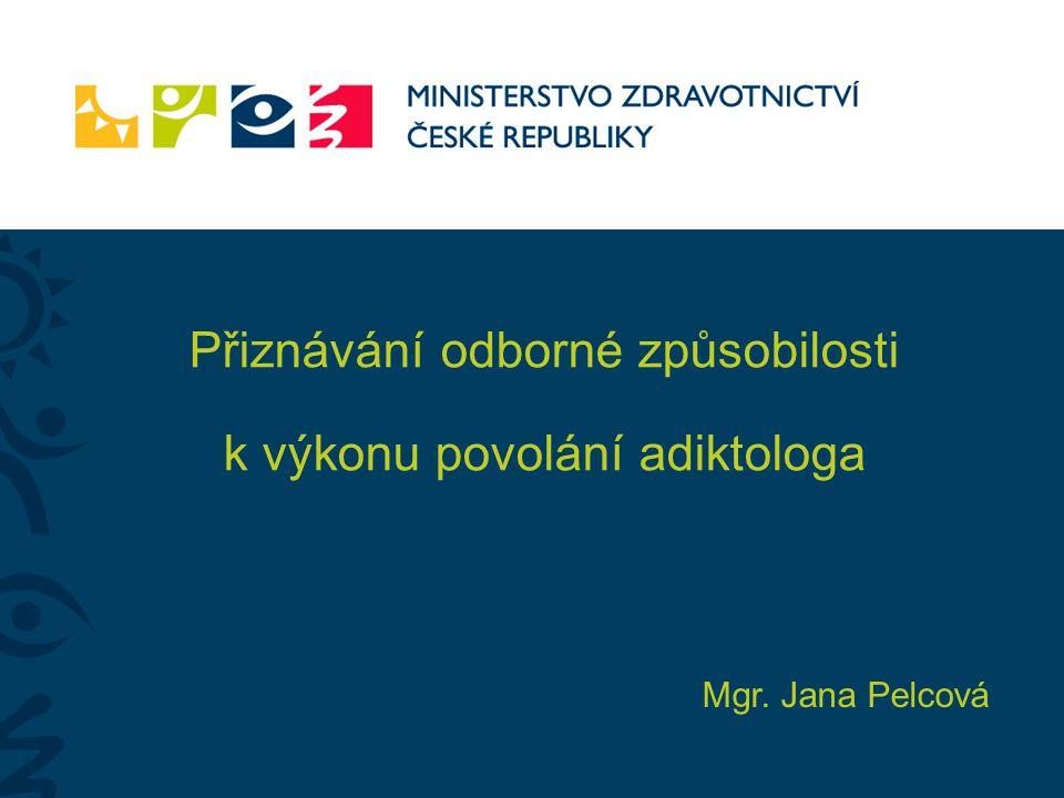 Mgr. Jana Pelcová Přiznávání odborné způsobilosti k výkonu povolání adiktologa