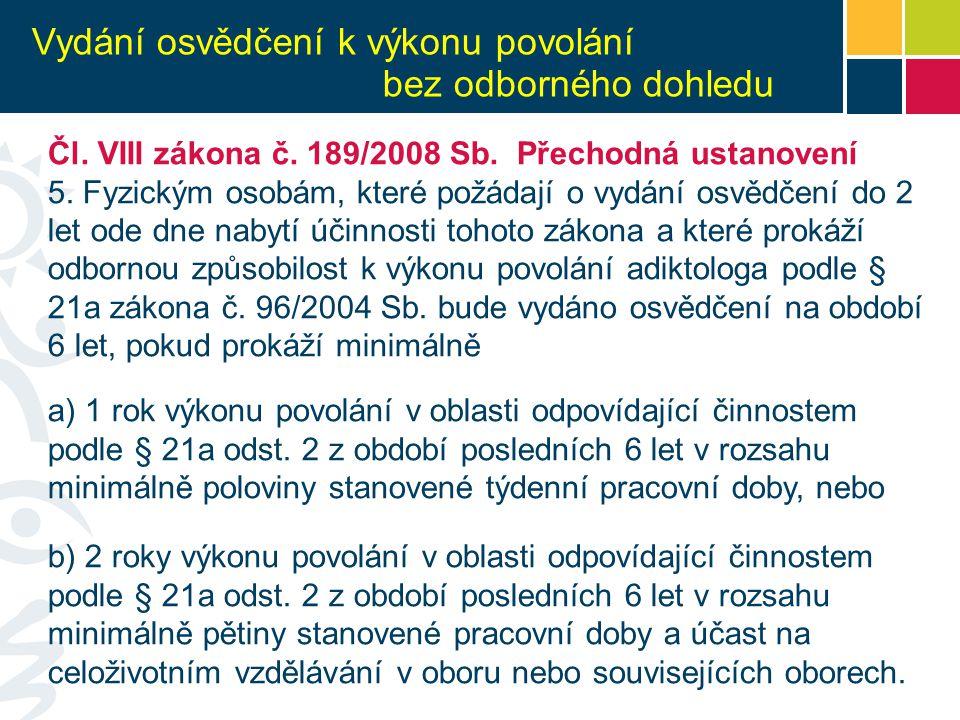 Vydání osvědčení k výkonu povolání bez odborného dohledu Čl. VIII zákona č. 189/2008 Sb. Přechodná ustanovení 5. Fyzickým osobám, které požádají o vyd