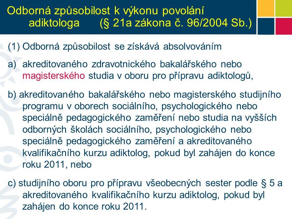 Odborná způsobilost k výkonu povolání adiktologa (§ 21a zákona č. 96/2004 Sb.) (1)Odborná způsobilost se získává absolvováním a)akreditovaného zdravot