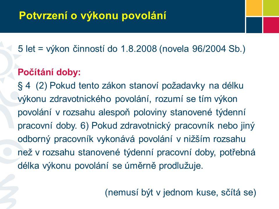 Potvrzení o výkonu povolání 5 let = výkon činností do 1.8.2008 (novela 96/2004 Sb.) Počítání doby: § 4 (2) Pokud tento zákon stanoví požadavky na délk