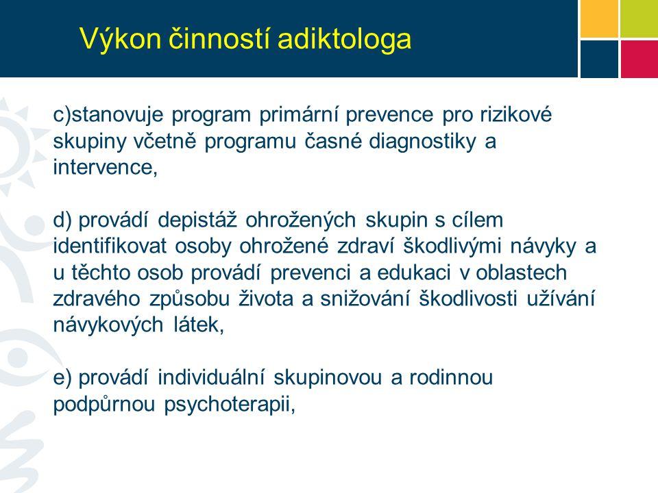 Výkon činností adiktologa c)stanovuje program primární prevence pro rizikové skupiny včetně programu časné diagnostiky a intervence, d) provádí depist