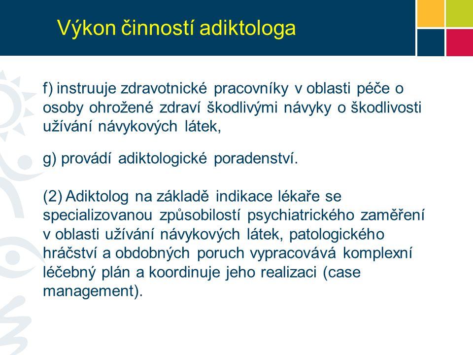 f) instruuje zdravotnické pracovníky v oblasti péče o osoby ohrožené zdraví škodlivými návyky o škodlivosti užívání návykových látek, g) provádí adikt