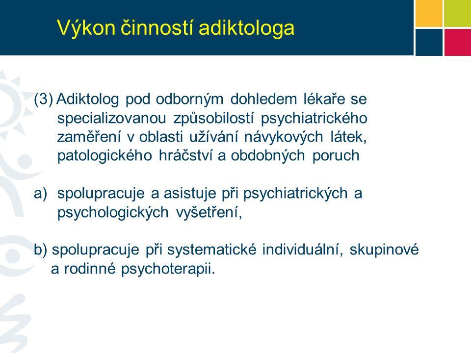 (3) Adiktolog pod odborným dohledem lékaře se specializovanou způsobilostí psychiatrického zaměření v oblasti užívání návykových látek, patologického