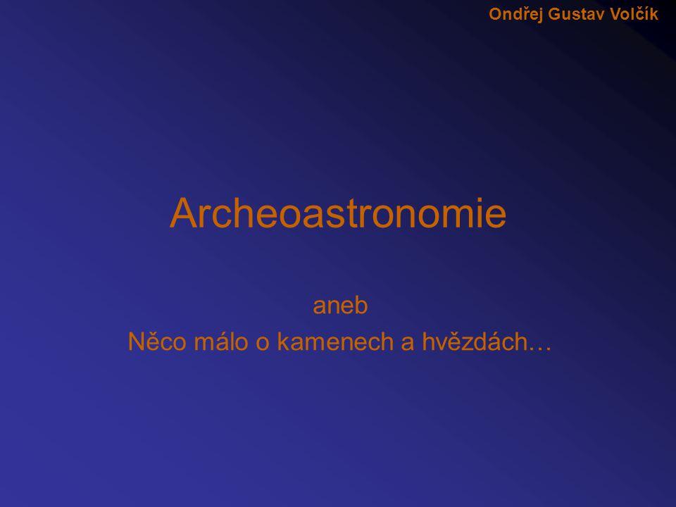 """-""""Archeoastronomie je věda, která se zabývá astronomickou praxí starodávných civilizací."""