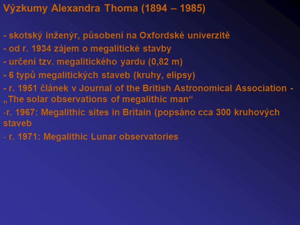 Výzkumy Alexandra Thoma (1894 – 1985) - skotský inženýr, působení na Oxfordské univerzitě - od r. 1934 zájem o megalitické stavby - určení tzv. megali