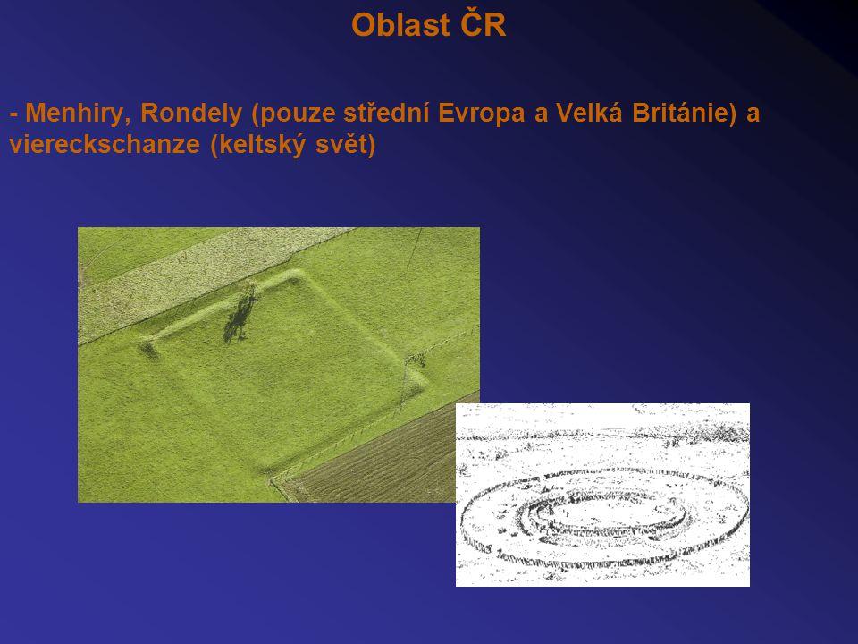 Oblast ČR - Menhiry, Rondely (pouze střední Evropa a Velká Británie) a viereckschanze (keltský svět)