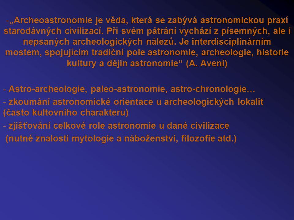 """-""""Archeoastronomie je věda, která se zabývá astronomickou praxí starodávných civilizací. Při svém pátrání vychází z písemných, ale i nepsaných archeol"""
